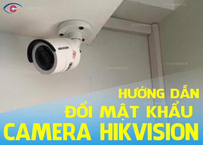 hướng dẫn cách đổi mật khẩu camera và đầu ghi hình hikvision